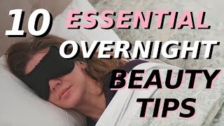 10 Effortless Overnight Beauty Tips You NEED To Know!