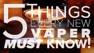 5 Things Every New Vaper Must Know!