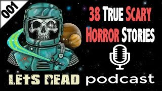 38 True Creepy Horror Stories | The Lets Read Podcast Episode 001