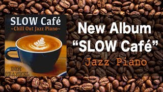 SLOW Café - Chill Out Piano Music - Relaxing Jazz Music