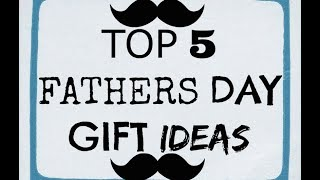 Top 5 Fathers Day Gift Ideas!