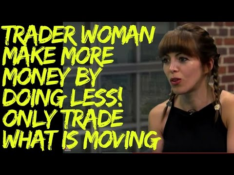 Trader Woman Lily: Make More Money by Doing Less! Only Trade What is Moving - Part 2