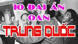 MAO Chủ Tịch Làm Gỏi Bao Nhiều Người Qua 10  Án Oan TQ