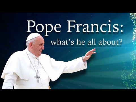 Pope Francis: What's He All About