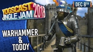 WARHAMMER & TODDY w/ TOM & BEN! - YOGSCAST JINGLE JAM! - 8th December 2018