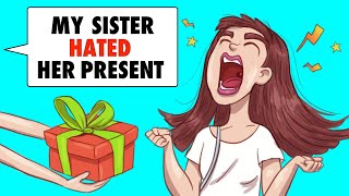 My Spoiled Sister Hated Her Birthday Present Until She Learned The Sad Truth