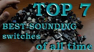 TOP 7 BEST-SOUNDING keyboard switches of all time
