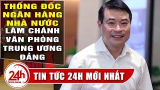 Tin Mới Thống đốc Lê Minh Hưng làm chánh Văn phòng Trung ương Đảng. Chào Buổi Sáng. TT24h