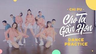Chi Pu | CHO TA GẦN HƠN (I'm In Love) Dance Practice (치푸)