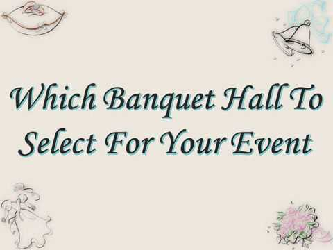 Which Banquet Hall To Select For Your Event
