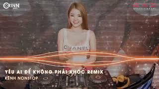 Yêu Ai Để Không Phải Khóc x Thế Thái Remix | NONSTOP Vinahouse Nhạc Trẻ DJ Việt Remix 2021 Mới Nhất
