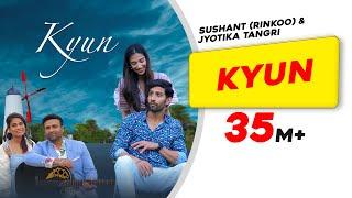Kyun – Sushant Ft Jyotica Tangri