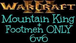 Warcraft 3 - Mountain King + Footmen ONLY 6v6 [Ep 910]