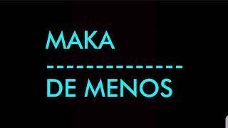 MAKA - DE MENOS (LETRA)
