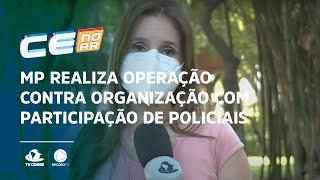 MP realiza operação contra organização com participação de policiais