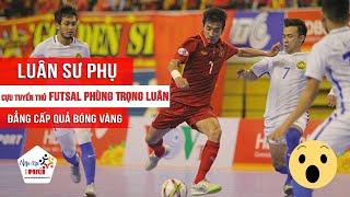 Cựu Tuyển thủ Futsal Phùng Trọng Luân - Đẳng cấp QUẢ BÓNG VÀNG trên sân Phủi-Ko hổ danh Luân Sư Phụ
