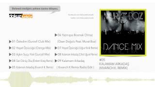 Murat Boz - Kalamam Arkadaş (Kıvanch K Remix)