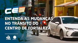 Entenda as mudanças no trânsito do centro de Fortaleza