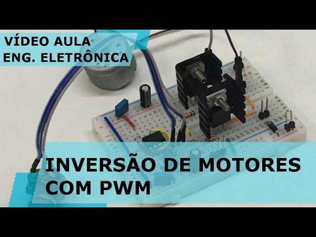 INVERSÃO DE MOTORES COM SINAL PWM | Vídeo Aula #232