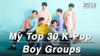 My Top 30 K-pop Boy Groups! (2018)