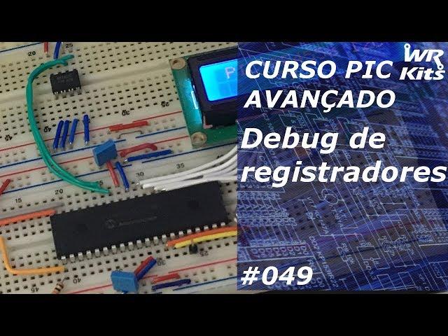 DEBUG DE REGISTRADORES | Curso de PIC Avançado #049