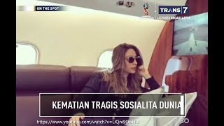 KEMATIAN TRAGIS SOSIALITA DUNIA - ON THE SPOT TERBARU 21 MARET 2018