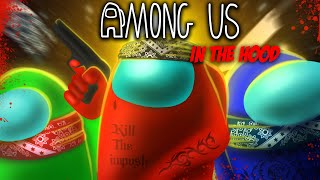 AMONG US In The Hood (Comedy Skit) ft  @CalebCity , @YourRAGE Gaming , @ImDontai Gaming & More!
