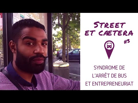 Syndrome de l'arrêt de bus et #entrepreneuriat - Street et caetera #3