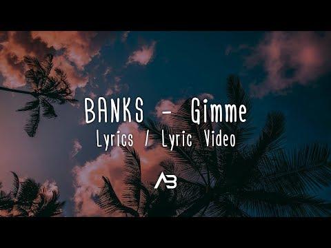 BANKS - Gimme (Lyrics / Lyric Video)