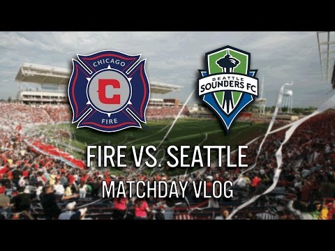 CHICAGO FIRE VS. SEATTLE SOUNDERS - 2017 MLS MATCHDAY VLOG