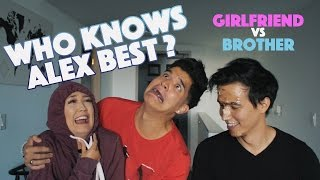 Who Knows Alex Best? GIRLFRIEND vs BROTHER!