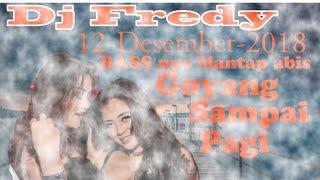 Dj Fredy Terbaru 13-12-2018 || Musiknya mantap abis? Bikin goyang terus