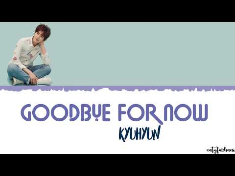 KYUHYUN (규현) - Goodbye for now (다시 만나는 날) Lyrics [Color Coded_Han_Rom_Eng]