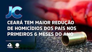 Ceará tem maior redução de homicídios dos país nos primeiros 6 meses do ano