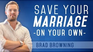 How to Save Your Marriage When Your Spouse Is Unwilling (NEW!)