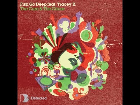 Fish Go Deep & Tracey K -The Cure & The Cause (Dennis Ferrer Remix) [Full Length] 2006