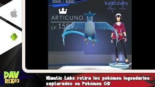 Niantic Labs retira los pokémon legendarios  capturados en Pokémon GO