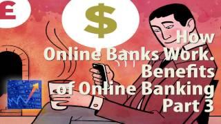 How Online Banks Work. Benefits of Online Banking. Part3