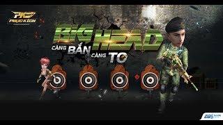 Phục Kích Official | BCN 1007 - Big Head: Càng bắn càng to