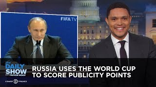 Russia Uses the World Cup to Score Publicity Points | The Daily Show