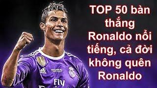TOP 50 bàn thắng nổi tiếng - Cả đời không quên, biến Ronaldo mệnh danh quái vật Phần 1🤔