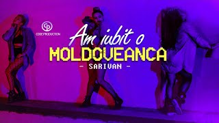 Sarivan - Am iubit o moldoveanca (Official Music Video)