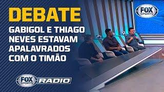 'GABIGOL E THIAGO NEVES ESTAVAM APALAVRADOS COM O CORINTHIANS': FOX Sports Rádio debate declaração