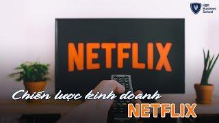 """Chiến lược kinh doanh thông minh của Netflix - Cách hành xử """"gây sốt"""" cả thế giới"""