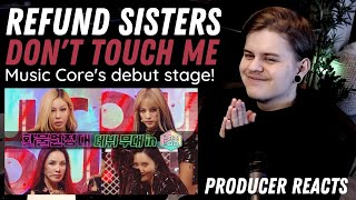 Producer reacts to Refund Sisters - Don't Touch Me (Music Core's debut stage!) Reaction | Yong