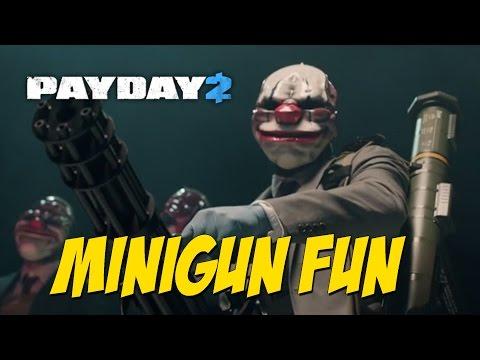 Payday 2 - Minigun Fun