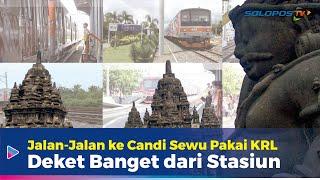 Ekspedisi KRL Solo - Jogja: Ke Candi Sewu Naik KRL, Deket Banget Sama Stasiun Brambanan!