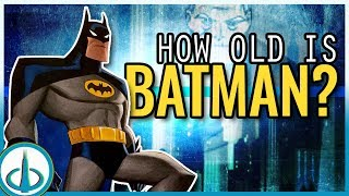 BATMAN - How Old Is The Dark Knight? | History of the DCAU