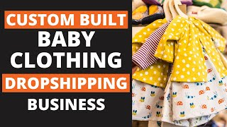 Sell Baby Clothes With Your Custom Built Dropshipping Business