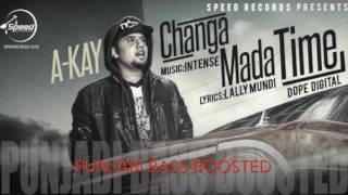 Changa Mada Time [Bass Boosted] REMIX   A Kay   Deejay Jsg   Latest Punjabi Songs 2016